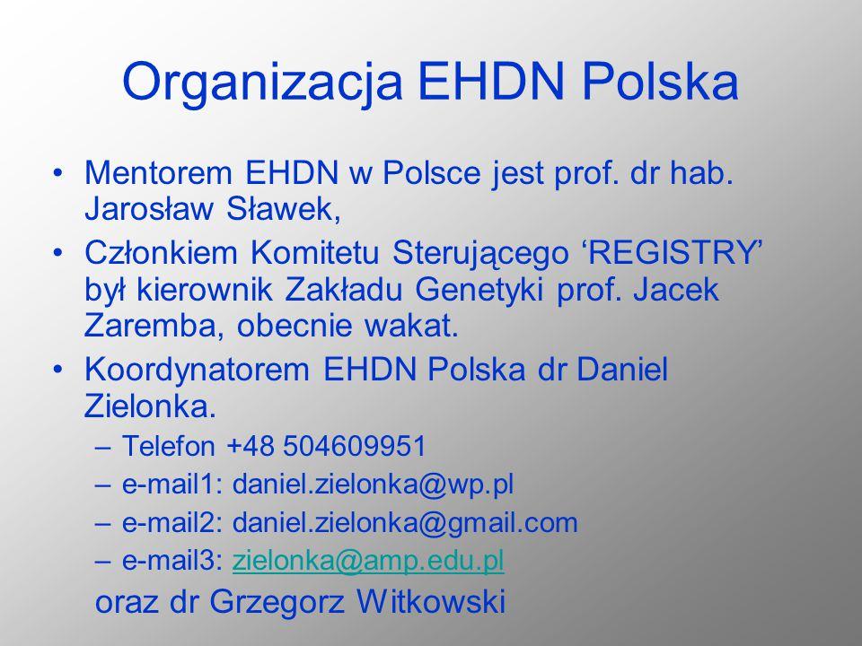 Organizacja EHDN Polska Mentorem EHDN w Polsce jest prof. dr hab. Jarosław Sławek, Członkiem Komitetu Sterującego 'REGISTRY' był kierownik Zakładu Gen
