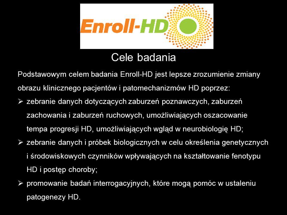 Cele badania Podstawowym celem badania Enroll-HD jest lepsze zrozumienie zmiany obrazu klinicznego pacjentów i patomechanizmów HD poprzez:  zebranie