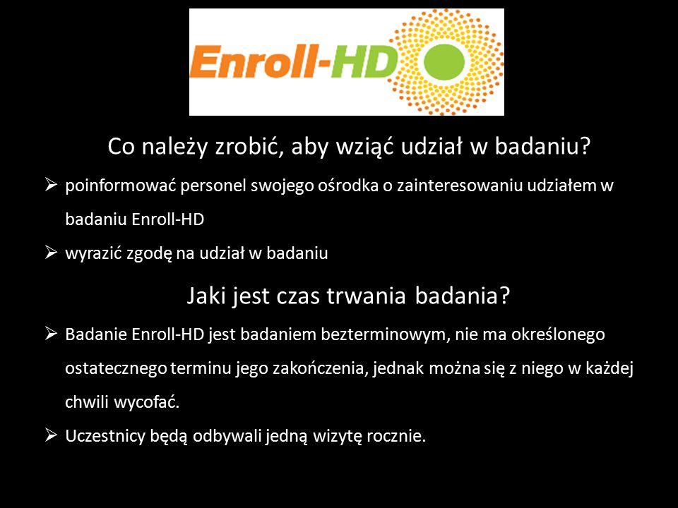 Co należy zrobić, aby wziąć udział w badaniu?  poinformować personel swojego ośrodka o zainteresowaniu udziałem w badaniu Enroll-HD  wyrazić zgodę n