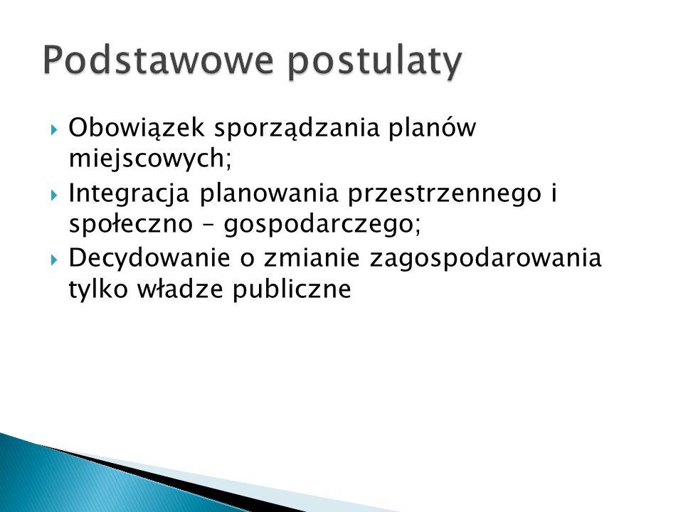  Obowiązek sporządzania planów miejscowych;  Integracja planowania przestrzennego i społeczno – gospodarczego;  Decydowanie o zmianie zagospodarowania tylko władze publiczne