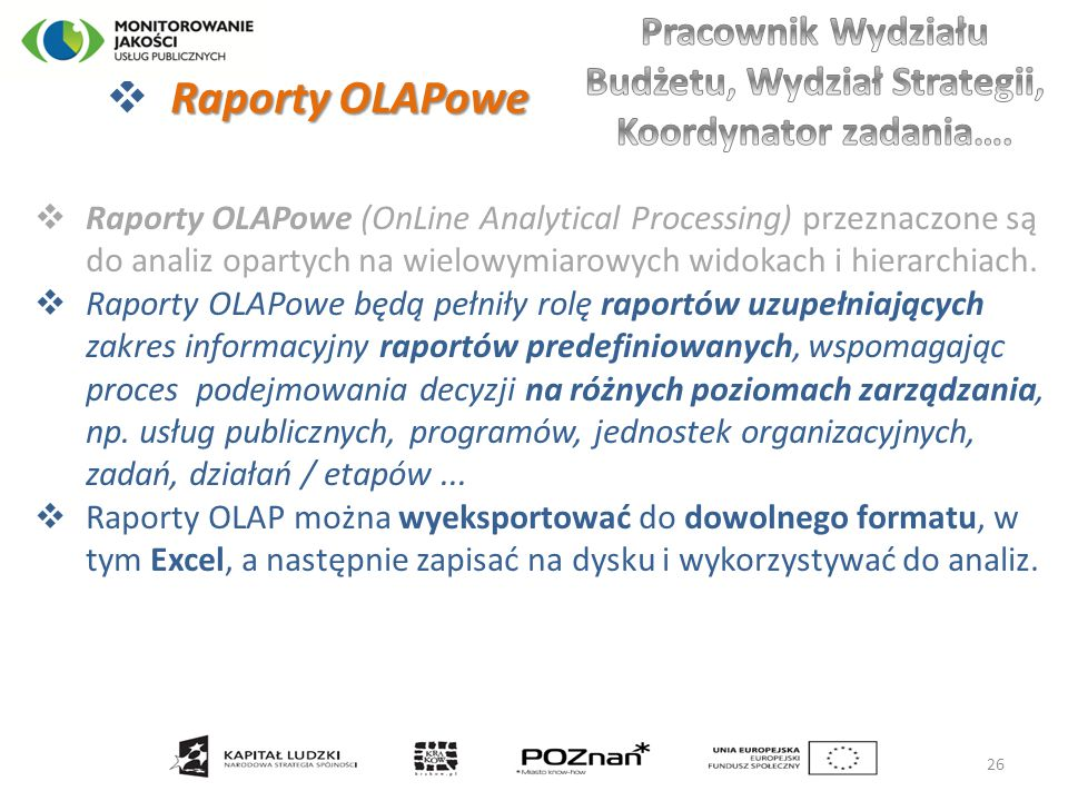 Raporty OLAPowe  Raporty OLAPowe  Raporty OLAPowe (OnLine Analytical Processing) przeznaczone są do analiz opartych na wielowymiarowych widokach i h