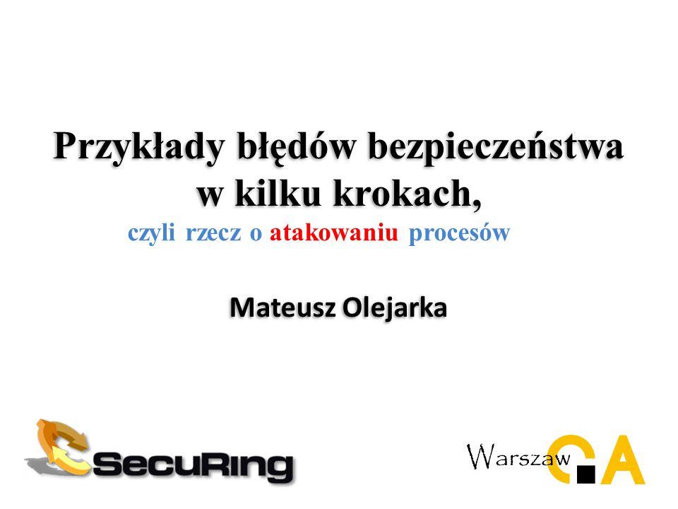 Przykłady błędów bezpieczeństwa w kilku krokach, Mateusz Olejarka czyli rzecz o atakowaniu procesów