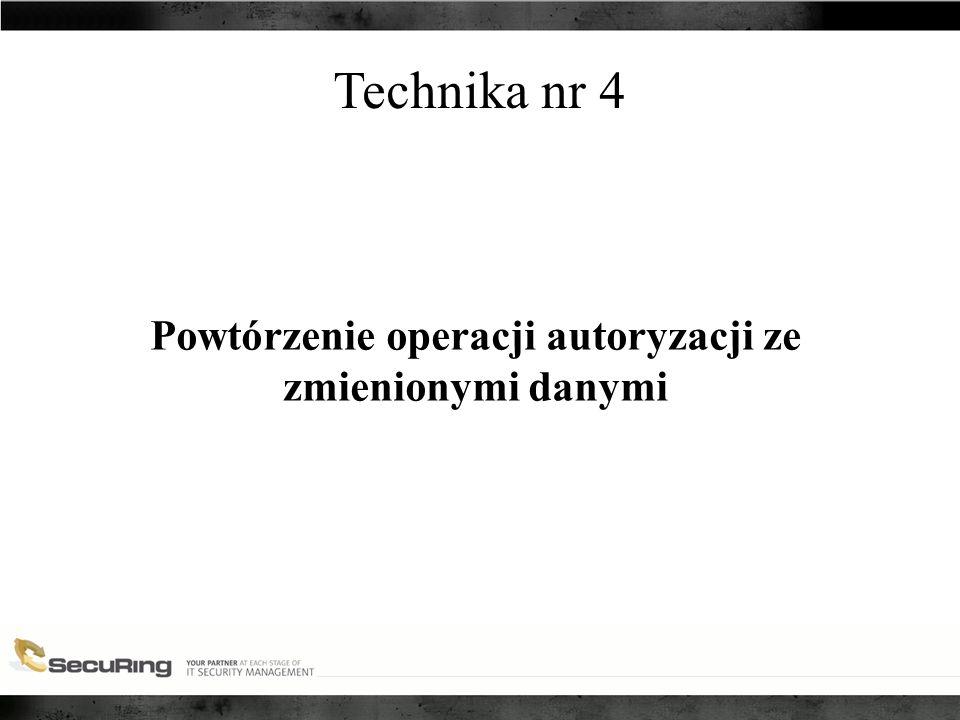 Technika nr 4 Powtórzenie operacji autoryzacji ze zmienionymi danymi