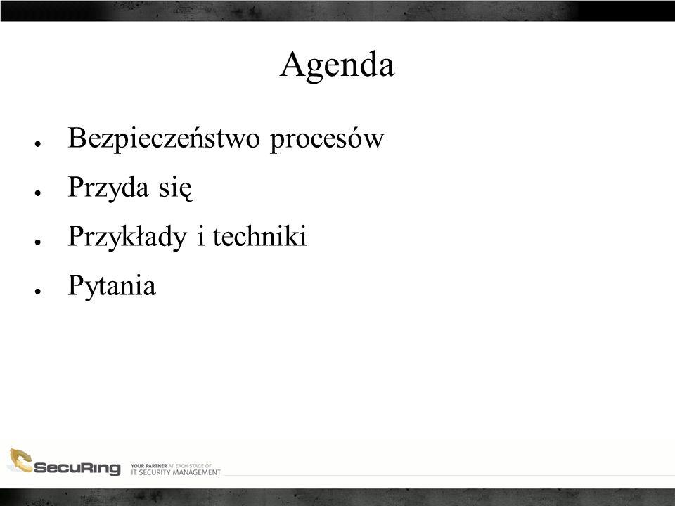 Agenda ● Bezpieczeństwo procesów ● Przyda się ● Przykłady i techniki ● Pytania