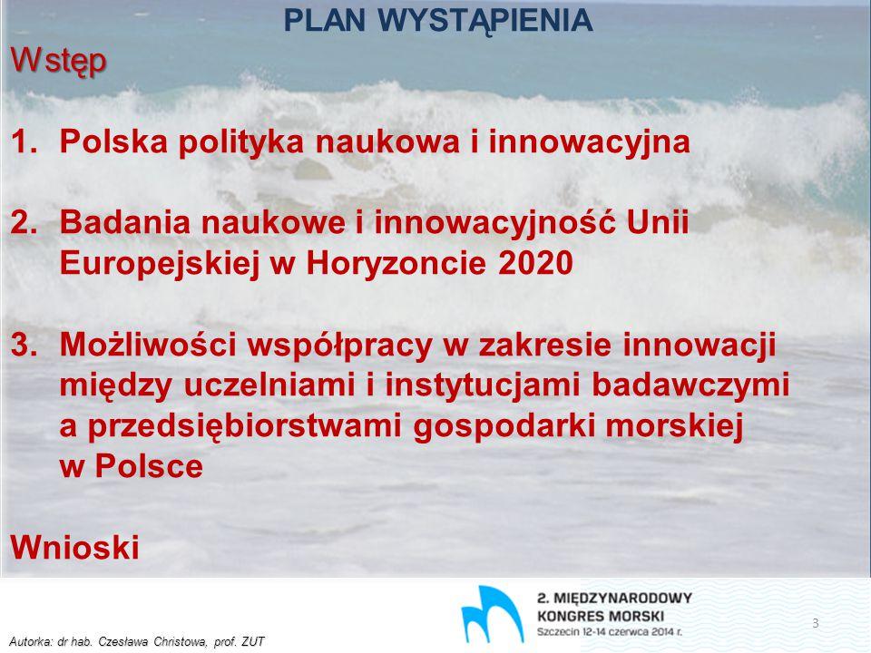 Autorka: dr hab. Czesława Christowa, prof. ZUT PLAN WYSTĄPIENIAWstęp 1.Polska polityka naukowa i innowacyjna 2.Badania naukowe i innowacyjność Unii Eu