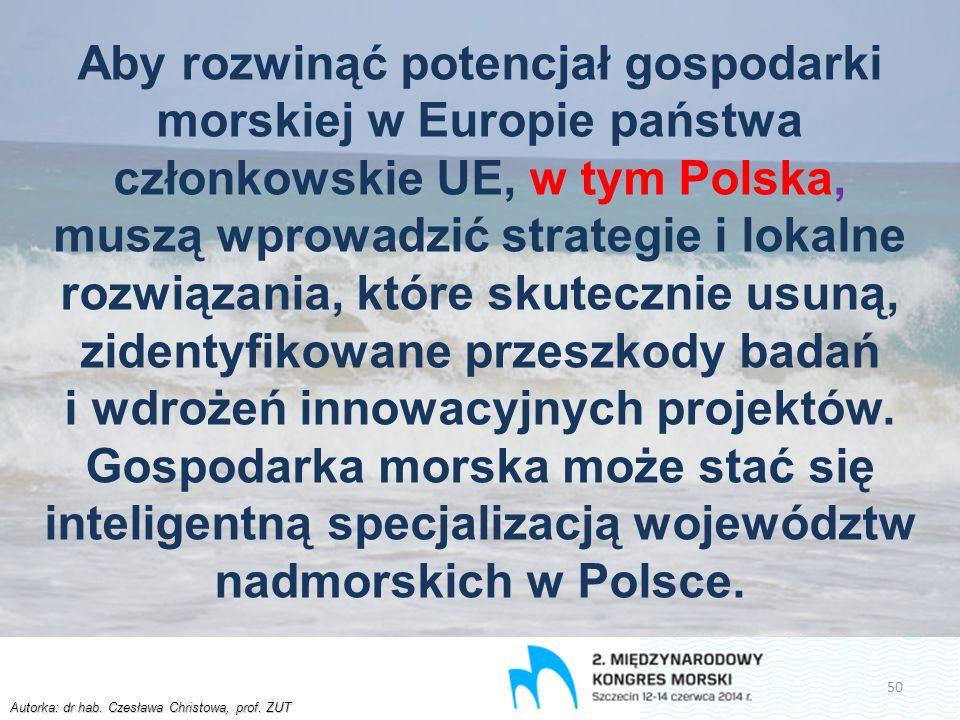 Autorka: dr hab. Czesława Christowa, prof. ZUT Aby rozwinąć potencjał gospodarki morskiej w Europie państwa członkowskie UE, w tym Polska, muszą wprow