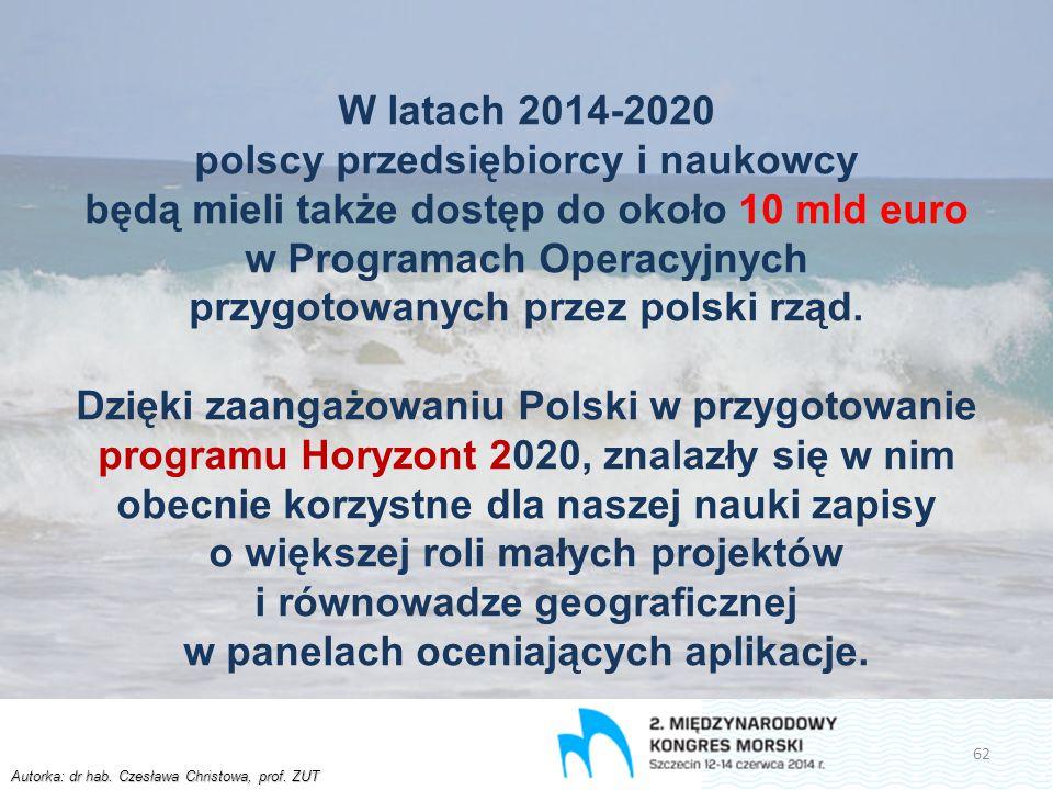 Autorka: dr hab. Czesława Christowa, prof. ZUT W latach 2014-2020 polscy przedsiębiorcy i naukowcy będą mieli także dostęp do około 10 mld euro w Prog