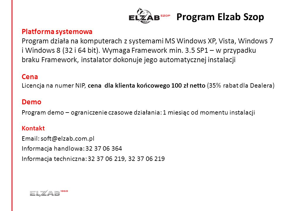 Platforma systemowa Program działa na komputerach z systemami MS Windows XP, Vista, Windows 7 i Windows 8 (32 i 64 bit). Wymaga Framework min. 3.5 SP1