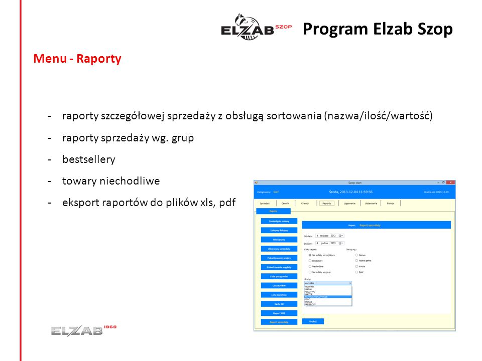 Menu - Raporty - raporty szczegółowej sprzedaży z obsługą sortowania (nazwa/ilość/wartość) - raporty sprzedaży wg. grup - bestsellery - towary niechod
