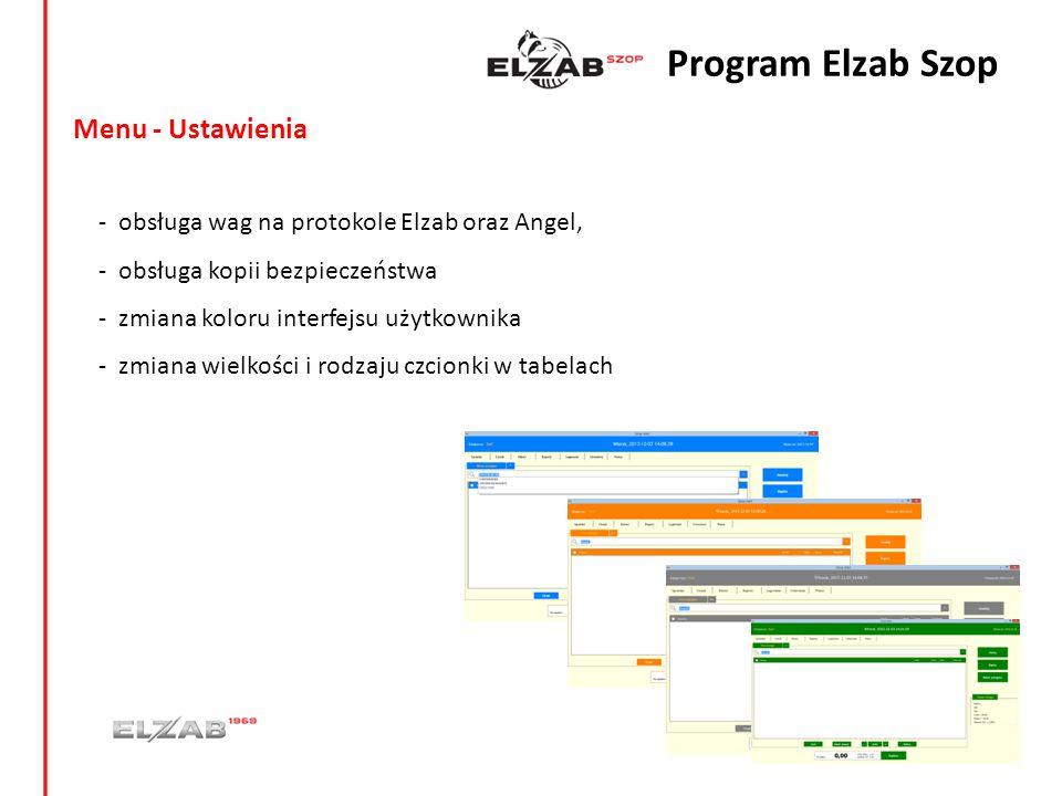 Menu - Ustawienia -obsługa wag na protokole Elzab oraz Angel, -obsługa kopii bezpieczeństwa - zmiana koloru interfejsu użytkownika - zmiana wielkości