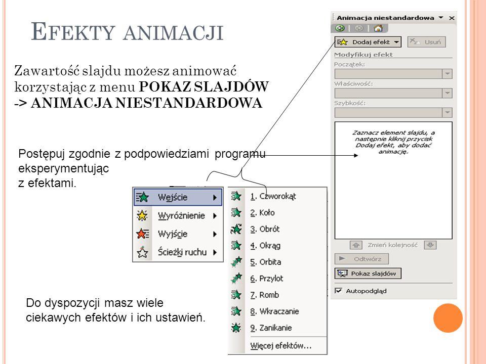 E FEKTY ANIMACJI Zawartość slajdu możesz animować korzystając z menu POKAZ SLAJDÓW -> ANIMACJA NIESTANDARDOWA Do dyspozycji masz wiele ciekawych efekt
