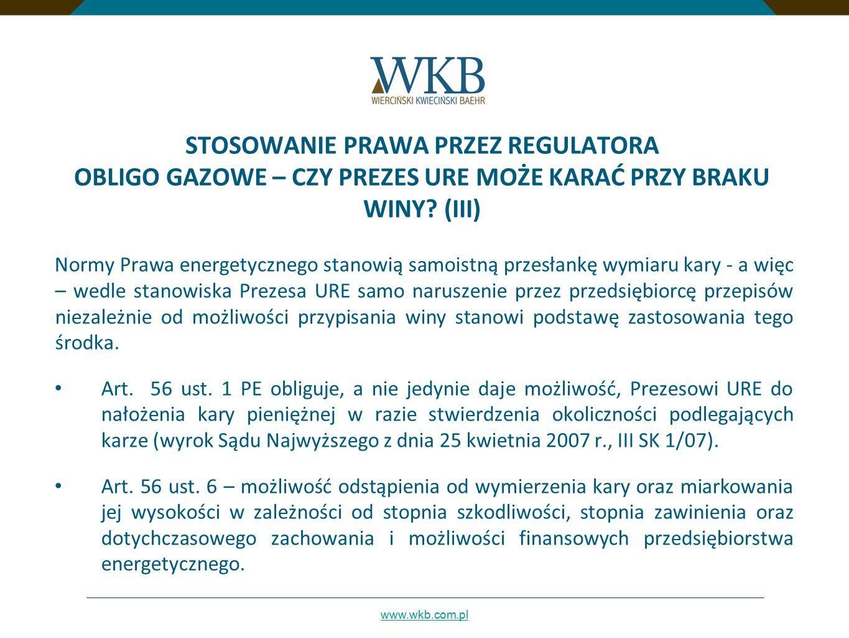 www.wkb.com.pl STOSOWANIE PRAWA PRZEZ REGULATORA OBLIGO GAZOWE – CZY PREZES URE MOŻE KARAĆ PRZY BRAKU WINY.