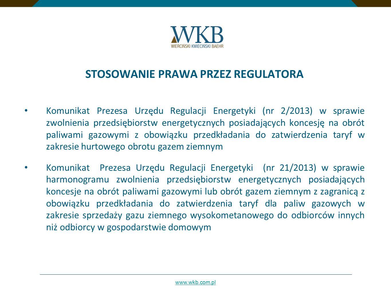 www.wkb.com.pl STOSOWANIE PRAWA PRZEZ REGULATORA Komunikat Prezesa Urzędu Regulacji Energetyki (nr 2/2013) w sprawie zwolnienia przedsiębiorstw energetycznych posiadających koncesję na obrót paliwami gazowymi z obowiązku przedkładania do zatwierdzenia taryf w zakresie hurtowego obrotu gazem ziemnym Komunikat Prezesa Urzędu Regulacji Energetyki (nr 21/2013) w sprawie harmonogramu zwolnienia przedsiębiorstw energetycznych posiadających koncesje na obrót paliwami gazowymi lub obrót gazem ziemnym z zagranicą z obowiązku przedkładania do zatwierdzenia taryf dla paliw gazowych w zakresie sprzedaży gazu ziemnego wysokometanowego do odbiorców innych niż odbiorcy w gospodarstwie domowym