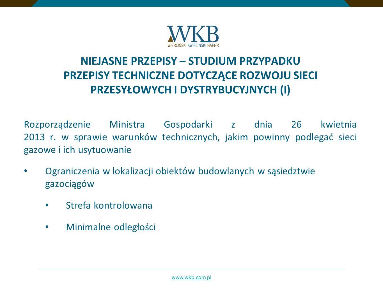 www.wkb.com.pl NIEJASNE PRZEPISY – STUDIUM PRZYPADKU PRZEPISY TECHNICZNE DOTYCZĄCE ROZWOJU SIECI PRZESYŁOWYCH I DYSTRYBUCYJNYCH (I) Rozporządzenie Min