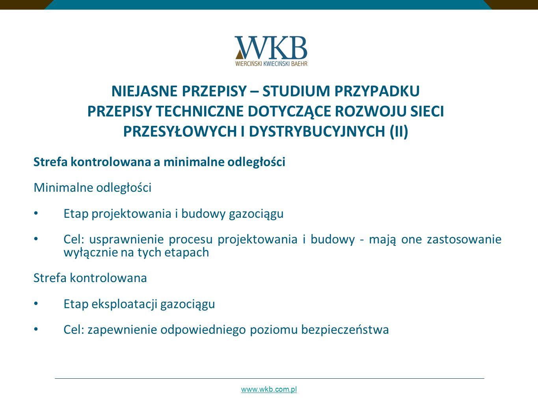 www.wkb.com.pl NIEJASNE PRZEPISY – STUDIUM PRZYPADKU PRZEPISY TECHNICZNE DOTYCZĄCE ROZWOJU SIECI PRZESYŁOWYCH I DYSTRYBUCYJNYCH (II) Strefa kontrolowa