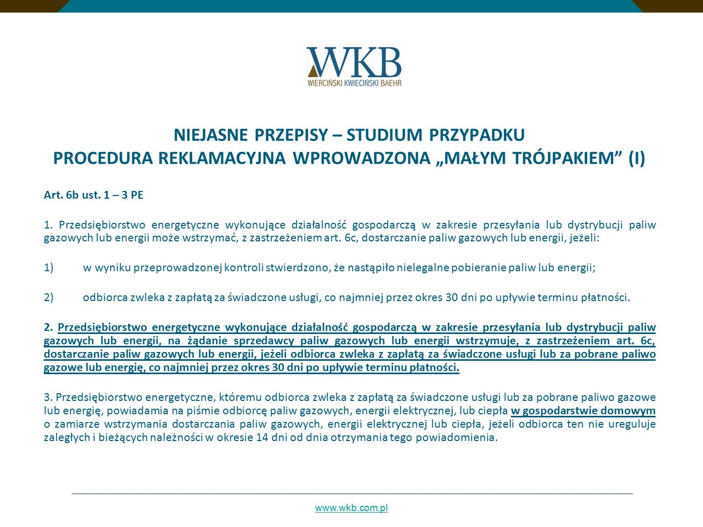 """www.wkb.com.pl NIEJASNE PRZEPISY – STUDIUM PRZYPADKU PROCEDURA REKLAMACYJNA WPROWADZONA """"MAŁYM TRÓJPAKIEM"""" (I) Art. 6b ust. 1 – 3 PE 1. Przedsiębiorst"""