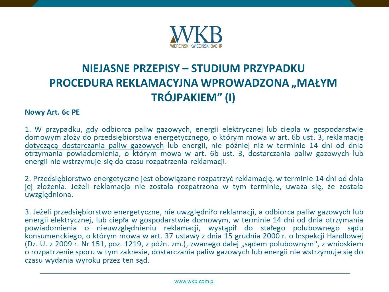 """www.wkb.com.pl NIEJASNE PRZEPISY – STUDIUM PRZYPADKU PROCEDURA REKLAMACYJNA WPROWADZONA """"MAŁYM TRÓJPAKIEM"""" (I) Nowy Art. 6c PE 1. W przypadku, gdy odb"""