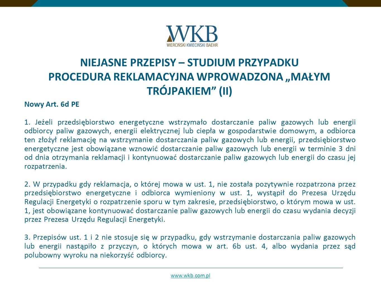 """www.wkb.com.pl NIEJASNE PRZEPISY – STUDIUM PRZYPADKU PROCEDURA REKLAMACYJNA WPROWADZONA """"MAŁYM TRÓJPAKIEM"""" (II) Nowy Art. 6d PE 1. Jeżeli przedsiębior"""
