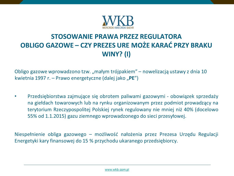 """www.wkb.com.pl STOSOWANIE PRAWA PRZEZ REGULATORA OBLIGO GAZOWE – CZY PREZES URE MOŻE KARAĆ PRZY BRAKU WINY? (I) Obligo gazowe wprowadzono tzw. """"małym"""