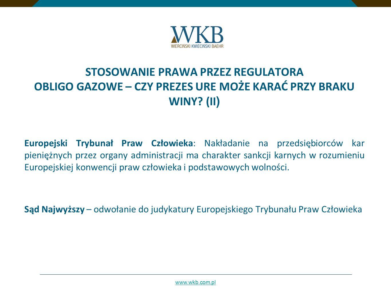 www.wkb.com.pl STOSOWANIE PRAWA PRZEZ REGULATORA OBLIGO GAZOWE – CZY PREZES URE MOŻE KARAĆ PRZY BRAKU WINY? (II ) Europejski Trybunał Praw Człowieka: