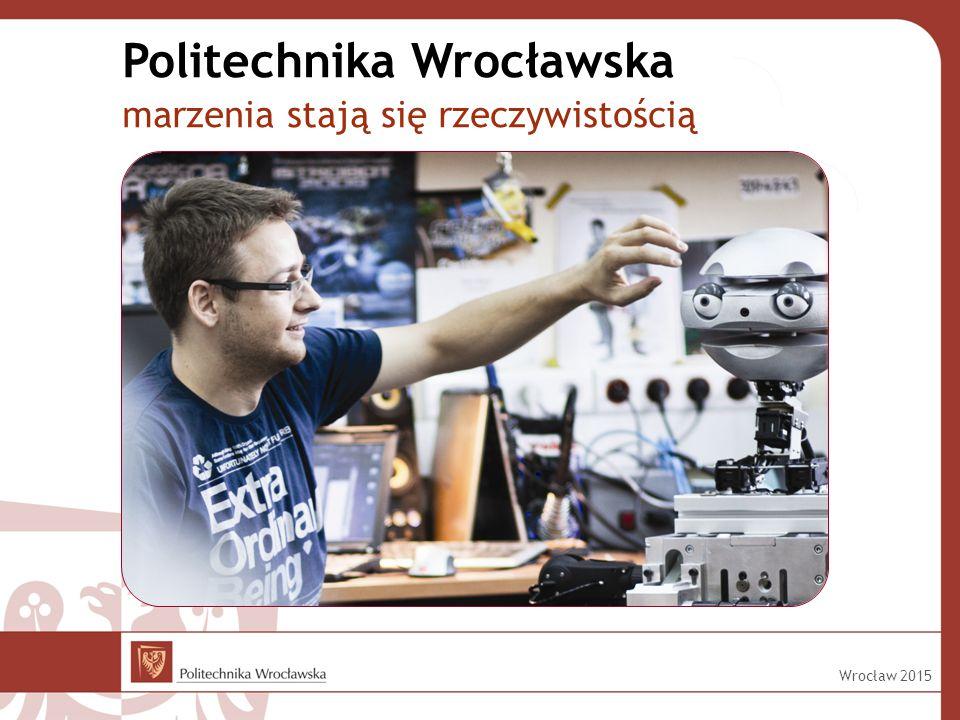 Politechnika Wrocławska marzenia stają się rzeczywistością Wrocław 2015