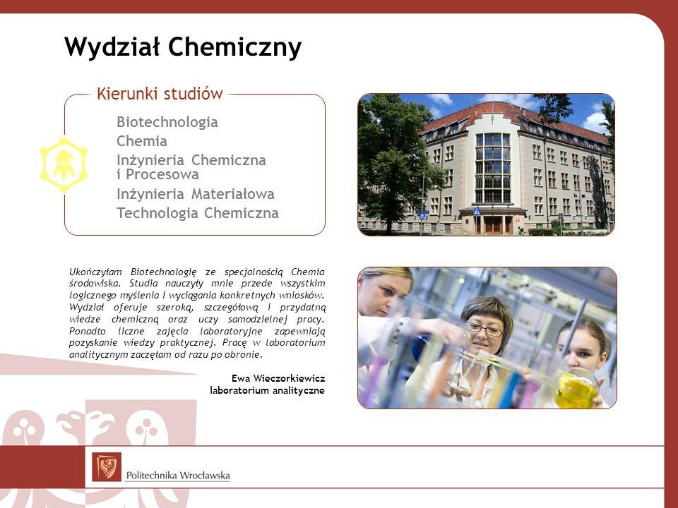 Wydział Chemiczny Ukończyłam Biotechnologię ze specjalnością Chemia środowiska. Studia nauczyły mnie przede wszystkim logicznego myślenia i wyciągania
