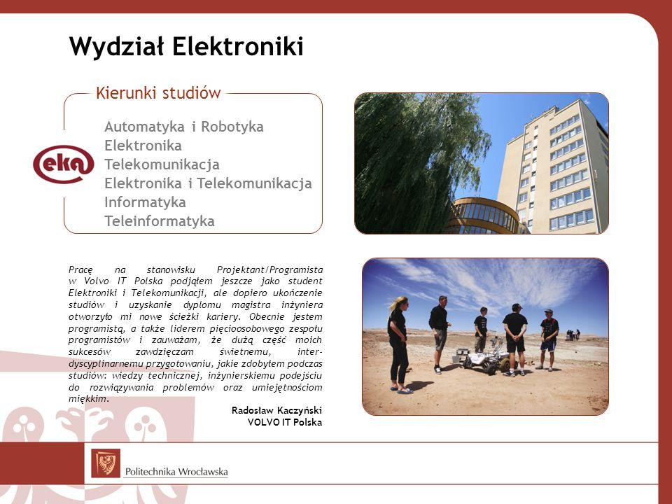 Wydział Elektroniki Pracę na stanowisku Projektant/Programista w Volvo IT Polska podjąłem jeszcze jako student Elektroniki i Telekomunikacji, ale dopi