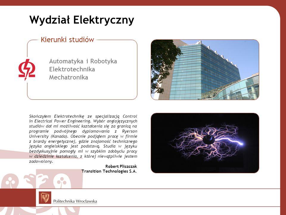 Wydział Elektryczny Skończyłem Elektrotechnikę ze specjalizacją Control in Electrical Power Engineering. Wybór anglojęzycznych studiów dał mi możliwoś