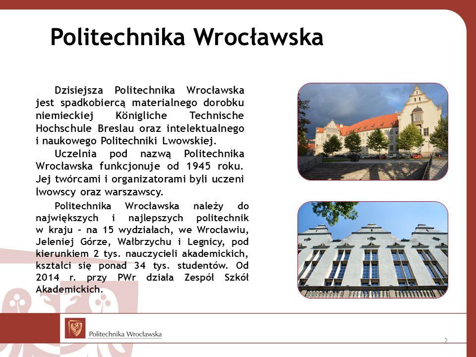 Politechnika Wrocławska 2 Politechnika Wrocławska należy do największych i najlepszych politechnik w kraju – na 15 wydziałach, we Wrocławiu, Jeleniej Górze, Wałbrzychu i Legnicy, pod kierunkiem 2 tys.