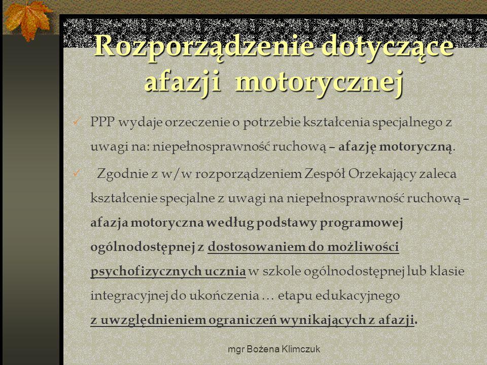 mgr Bożena Klimczuk Rozporządzenie dotyczące afazji motorycznej PPP wydaje orzeczenie o potrzebie kształcenia specjalnego z uwagi na: niepełnosprawność ruchową – afazję motoryczną.