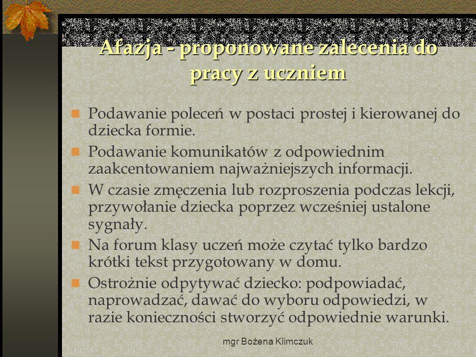 mgr Bożena Klimczuk Afazja - proponowane zalecenia do pracy z uczniem Podawanie poleceń w postaci prostej i kierowanej do dziecka formie.