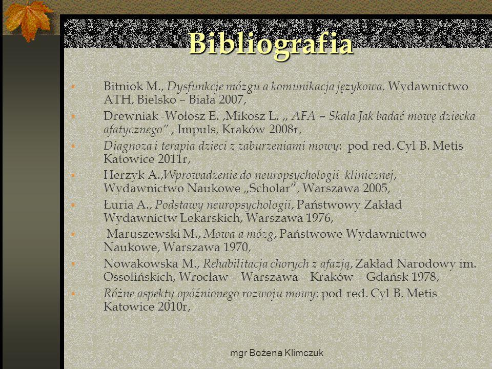 mgr Bożena Klimczuk Bibliografia  Bitniok M., Dysfunkcje mózgu a komunikacja językowa, Wydawnictwo ATH, Bielsko – Biała 2007,  Drewniak -Wołosz E.,Mikosz L.