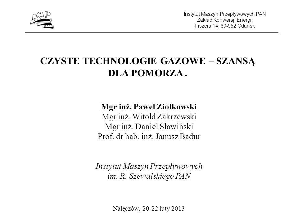 Instytut Maszyn Przepływowych PAN Zakład Konwersji Energii Fiszera 14, 80-952 Gdańsk CZYSTE TECHNOLOGIE GAZOWE – SZANSĄ DLA POMORZA.