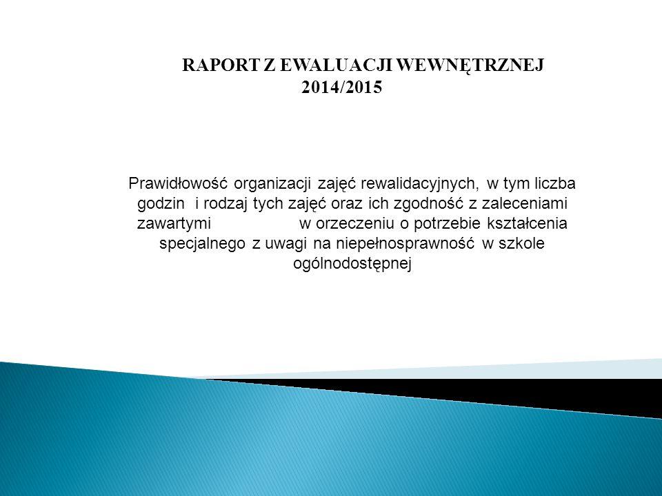 RAPORT Z EWALUACJI WEWNĘTRZNEJ 2014/2015 Prawidłowość organizacji zajęć rewalidacyjnych, w tym liczba godzin i rodzaj tych zajęć oraz ich zgodność z z