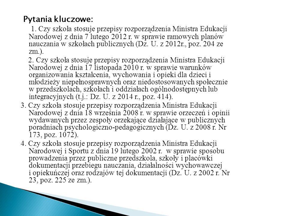 Pytania kluczowe: 1. Czy szkoła stosuje przepisy rozporządzenia Ministra Edukacji Narodowej z dnia 7 lutego 2012 r. w sprawie ramowych planów nauczani