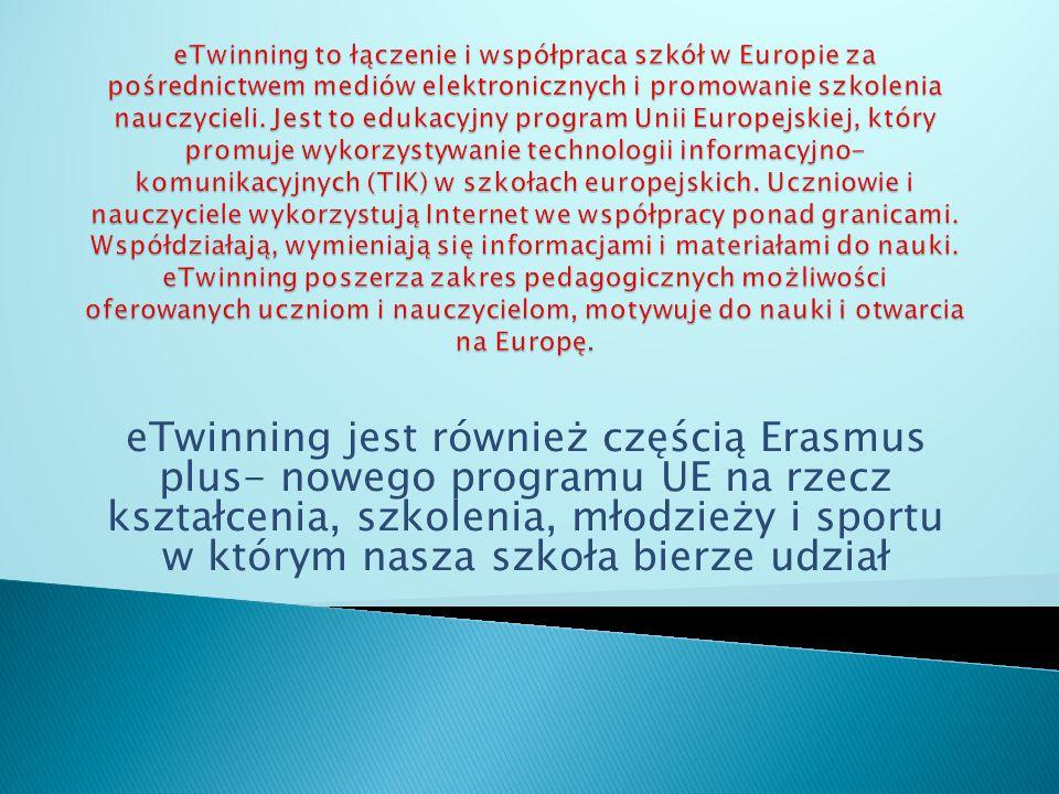 eTwinning jest również częścią Erasmus plus- nowego programu UE na rzecz kształcenia, szkolenia, młodzieży i sportu w którym nasza szkoła bierze udzia