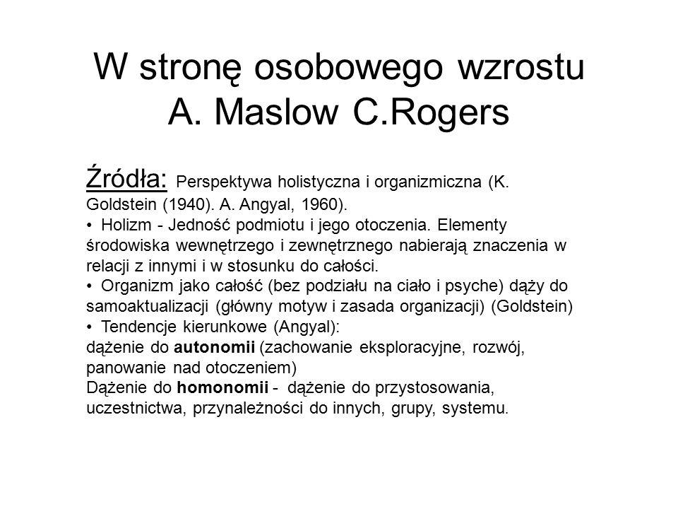 W stronę osobowego wzrostu A.Maslow C.Rogers Źródła: Perspektywa holistyczna i organizmiczna (K.