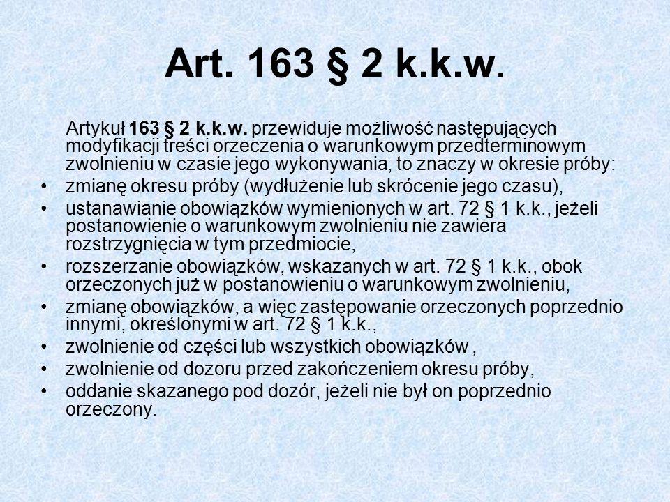 Art. 163 § 2 k.k.w. Artykuł 163 § 2 k.k.w. przewiduje możliwość następujących modyfikacji treści orzeczenia o warunkowym przedterminowym zwolnieniu w