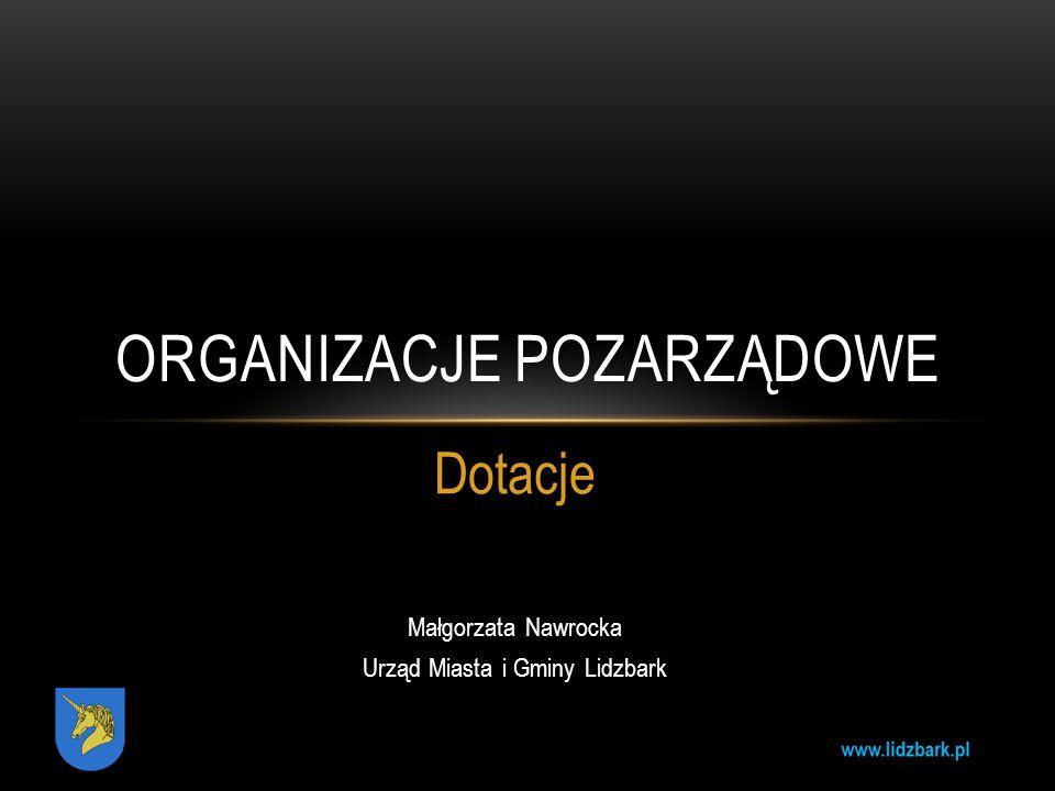 Dotacje Małgorzata Nawrocka Urząd Miasta i Gminy Lidzbark ORGANIZACJE POZARZĄDOWE