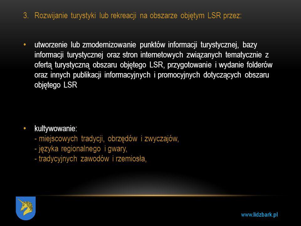 www.lidzbark.pl 3.Rozwijanie turystyki lub rekreacji na obszarze objętym LSR przez: utworzenie lub zmodernizowanie punktów informacji turystycznej, ba
