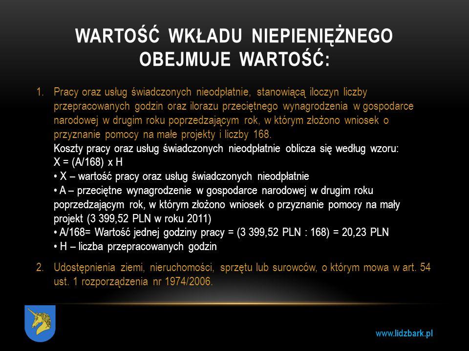 www.lidzbark.pl WARTOŚĆ WKŁADU NIEPIENIĘŻNEGO OBEJMUJE WARTOŚĆ: 1.Pracy oraz usług świadczonych nieodpłatnie, stanowiącą iloczyn liczby przepracowanyc