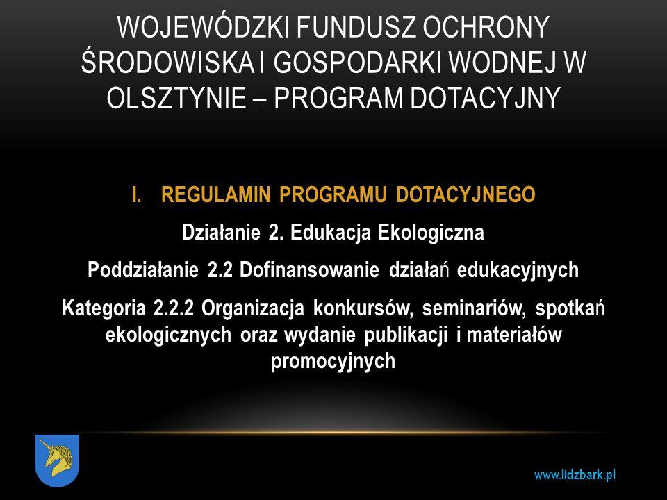 www.lidzbark.pl WOJEWÓDZKI FUNDUSZ OCHRONY ŚRODOWISKA I GOSPODARKI WODNEJ W OLSZTYNIE – PROGRAM DOTACYJNY I. REGULAMIN PROGRAMU DOTACYJNEGO Działanie