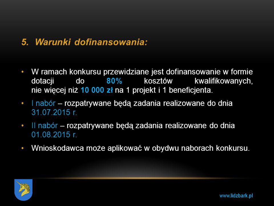 www.lidzbark.pl 5.Warunki dofinansowania: W ramach konkursu przewidziane jest dofinansowanie w formie dotacji do 80% kosztów kwalifikowanych, nie więc