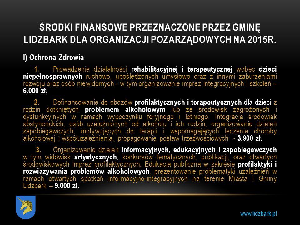 www.lidzbark.pl ŚRODKI FINANSOWE PRZEZNACZONE PRZEZ GMINĘ LIDZBARK DLA ORGANIZACJI POZARZĄDOWYCH NA 2015R. I) Ochrona Zdrowia 1.Prowadzenie działalnoś