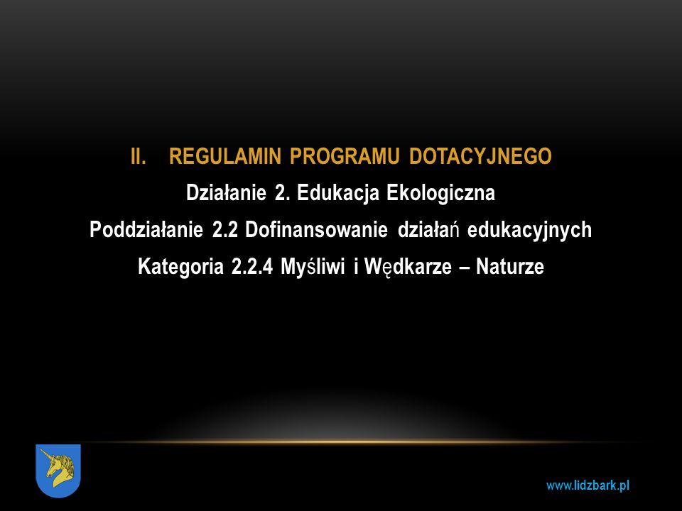 www.lidzbark.pl II. REGULAMIN PROGRAMU DOTACYJNEGO Działanie 2. Edukacja Ekologiczna Poddziałanie 2.2 Dofinansowanie działa ń edukacyjnych Kategoria 2
