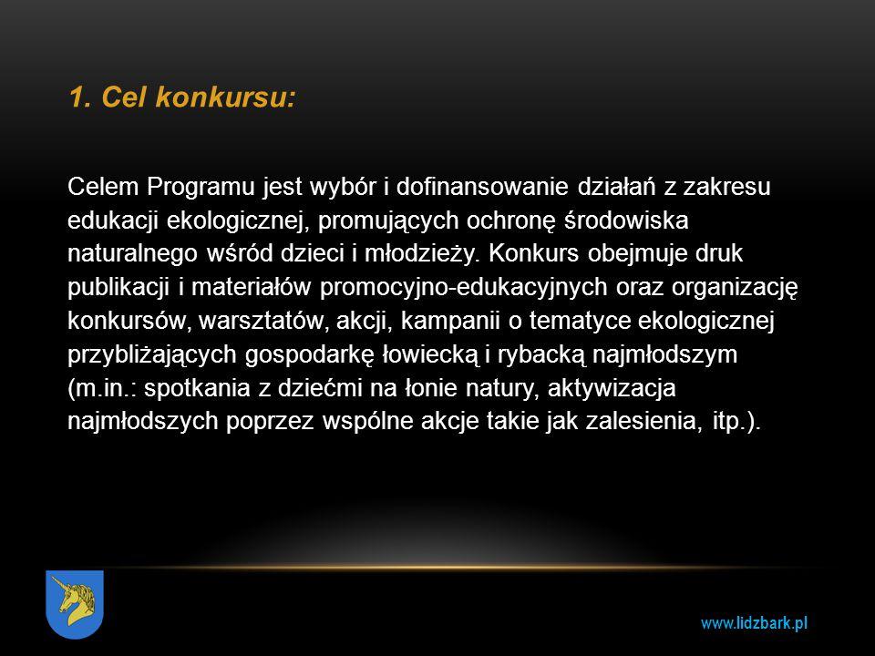 www.lidzbark.pl 1.Cel konkursu: Celem Programu jest wybór i dofinansowanie działań z zakresu edukacji ekologicznej, promujących ochronę środowiska nat