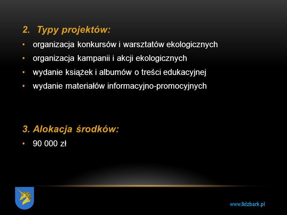 www.lidzbark.pl 2.Typy projektów: organizacja konkursów i warsztatów ekologicznych organizacja kampanii i akcji ekologicznych wydanie książek i albumó