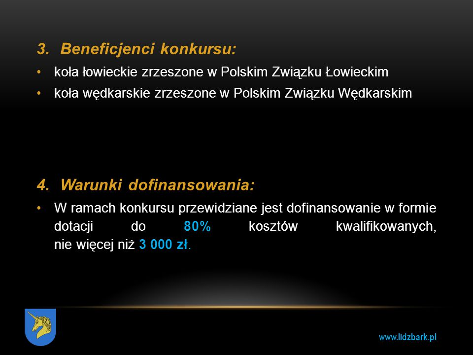www.lidzbark.pl 3.Beneficjenci konkursu: koła łowieckie zrzeszone w Polskim Związku Łowieckim koła wędkarskie zrzeszone w Polskim Związku Wędkarskim 4