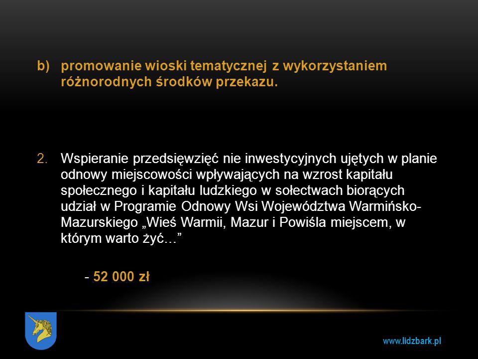 www.lidzbark.pl b)promowanie wioski tematycznej z wykorzystaniem różnorodnych środków przekazu. 2.Wspieranie przedsięwzięć nie inwestycyjnych ujętych