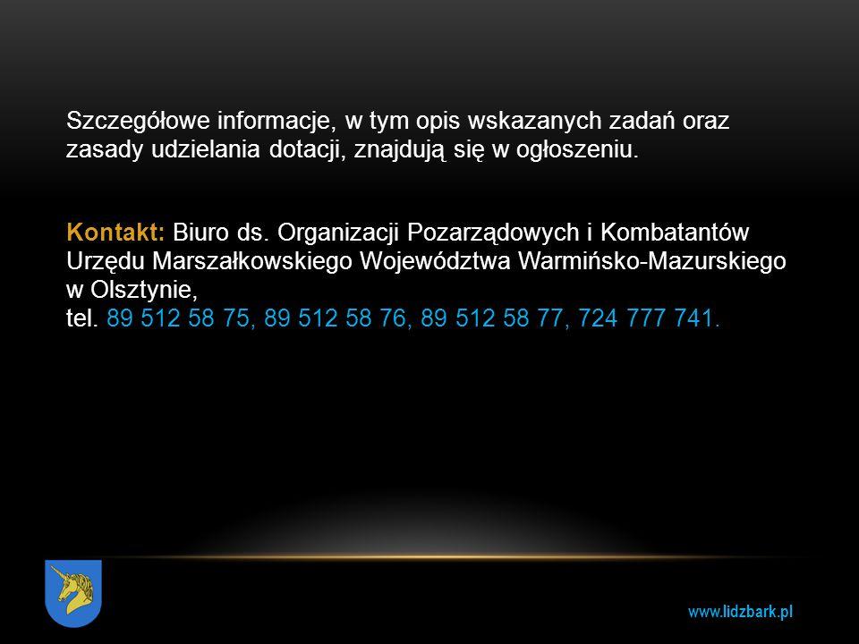 www.lidzbark.pl Szczegółowe informacje, w tym opis wskazanych zadań oraz zasady udzielania dotacji, znajdują się w ogłoszeniu. Kontakt: Biuro ds. Orga